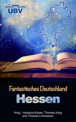 Fantastisches Deutschland von Honisch,  Ju, Kaiser,  Vanessa, Karg,  Thomas, Kastenholz,  Markus, Lohwasser,  Thomas, Rauner,  Astrid, Scheib,  Torsten, Stöckler,  Tatjana