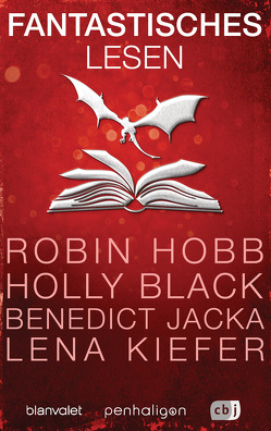 Fantastisches Lesen von Black,  Holly, Blanvalet Verlag, cbj Verlag, Hobb,  Robin, Jacka,  Benedict, Kiefer,  Lena, McDonald,  Ed, O'Malley,  Daniel, Penhaligon Verlag, Ritter,  William, Sebastian,  Laura