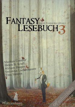 Fantasy-Lesebuch 3 von Cremer,  Markus, Kraft,  Helen B., Lackerbauer,  Veronika, Pointecker,  Ingrid, Rieger,  Miriam