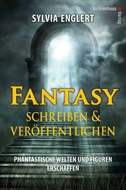 Fantasy schreiben und veröffentlichen. Phantastische Welten und Figuren erschaffen von Englert,  Sylvia