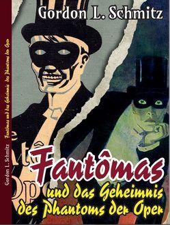Fantômas und das Geheimnis des Phantoms der Oper von Schmitz,  Gordon L.