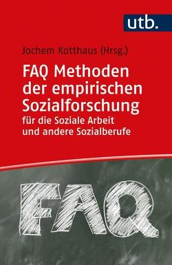FAQ Methoden der empirischen Sozialforschung für die Soziale Arbeit und andere Sozialberufe von Kotthaus,  Jochem