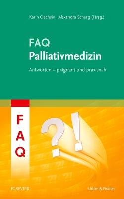 FAQ Palliativmedizin von Oechsle,  Karin, Scherg,  Alexandra