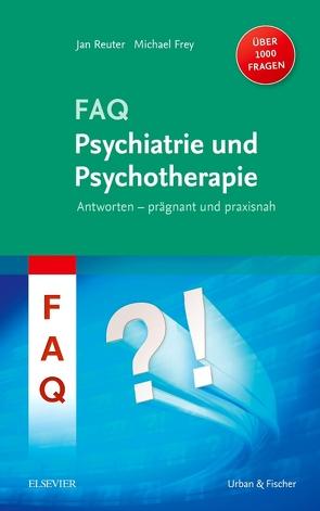 FAQ Psychiatrie und Psychotherapie von Frey,  Michael, Reuter,  Jan