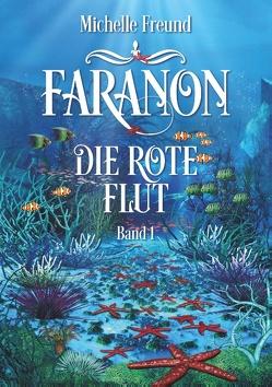 Faranon – Band 1: Die rote Flut von Freund,  Michelle