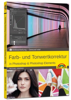 Farb- und Tonwertkorrektur in Photoshop & Photoshop Elements von Gradias,  Michael