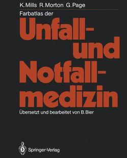 Farbatlas der Unfall- und Notfallmedizin von Bier,  Bert, Mills,  Kenneth, Morton,  Richard, Page,  Graham