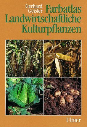 Farbatlas Landwirtschaftliche Kulturpflanzen von Geißler,  Gerhard