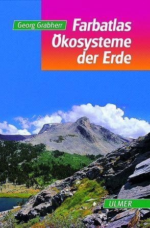 Farbatlas Ökosysteme der Erde von Grabherr,  Georg