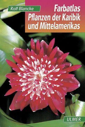 Farbatlas Pflanzen der Karibik und Mittelamerikas von Blancke,  Rolf