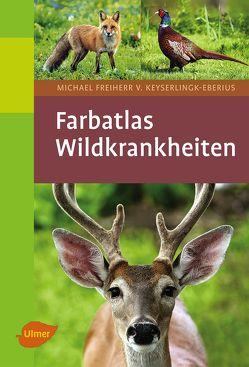 Farbatlas Wildkrankheiten von Freiherr v Keyserlingk-Eberius,  Dr. Michael