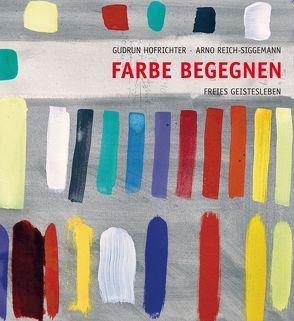 Farbe begegnen von Hofrichter,  Gudrun, Reich-Siggemann,  Arno