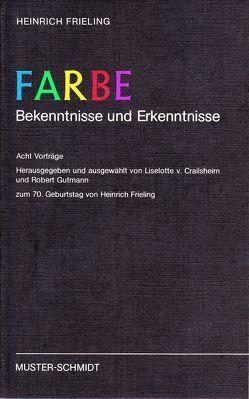Farbe – Bekenntnisse und Erkenntnisse – Festschrift – von Crailsheim,  E L von, Frieling,  Heinrich, Gutmann,  Robert