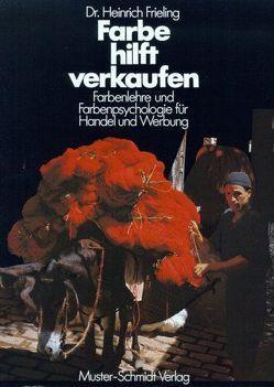 Farbe hilft verkaufen von Frieling,  Heinrich