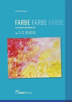 Farbe im Kunstunterricht der 1./2. Klasse von Kiesel,  Manfred, Kreide,  Ingrid
