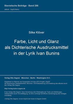 Farbe, Licht und Glanz als dichterische Ausdrucksmittel in der Lyrik Ivan Bunins von Klöver,  Silke