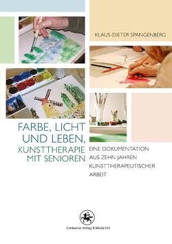 Farbe, Licht und Leben Kunsttherapie mit Senioren von Spangenberg,  Klaus-Dieter