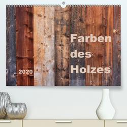 Farben des Holzes (Premium, hochwertiger DIN A2 Wandkalender 2020, Kunstdruck in Hochglanz) von Sachse,  Kathrin