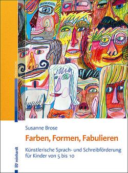 Farben, Formen, Fabulieren von Brose,  Susanne