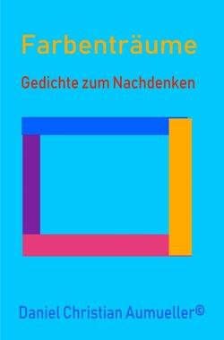 Farben Träume Gedichte zum Nachdenken von Aumüller,  Daniel