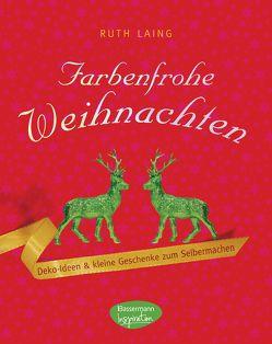 Farbenfrohe Weihnachten von Laing,  Ruth