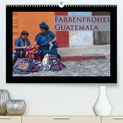 Farbenfrohes Guatemala (Premium, hochwertiger DIN A2 Wandkalender 2020, Kunstdruck in Hochglanz) von Schiffer,  Michaela