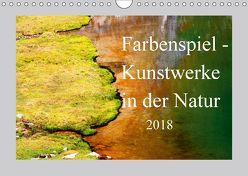 Farbenspiel – Kunstwerke in der Natur 2018 (Wandkalender 2018 DIN A4 quer) von Kramer,  Christa