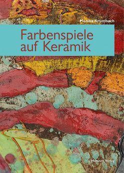 Farbenspiele auf Keramik von Krumbach,  Monika
