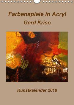 Farbenspiele in Acryl – Gerd Kriso (Wandkalender 2018 DIN A4 hoch) von Schneider-kriso,  Erika