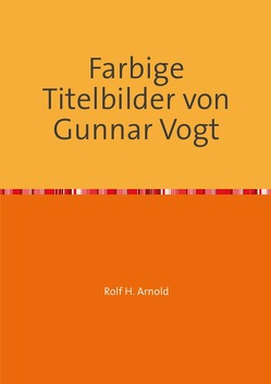 Farbige Titelbilder von Gunnar Vogt von Arnold,  Rolf H.