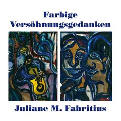 Farbige Versöhnungsgedanken von Fabritius,  Juliane M., Prof. Dr. Klein,  Hejo