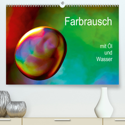 Farbrausch mit Öl und Wasser (Premium, hochwertiger DIN A2 Wandkalender 2021, Kunstdruck in Hochglanz) von Rix,  Veronika