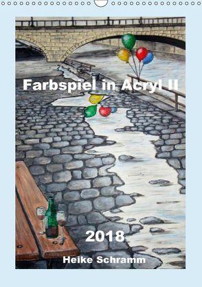Farbspiel in Acryl II 2018 (Wandkalender 2018 DIN A3 hoch) von Schramm,  Heike