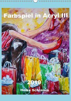 Farbspiel in Acryl III 2019 Heike Schramm (Wandkalender 2019 DIN A3 hoch) von Schramm,  Heike