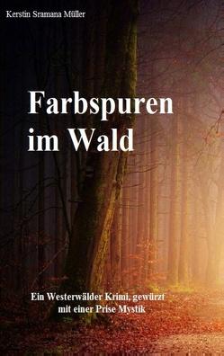 Farbspuren im Wald von Müller,  Kerstin Sramana