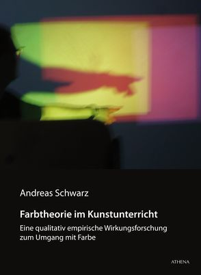 Farbtheorie im Kunstunterricht von Schwarz,  Andreas