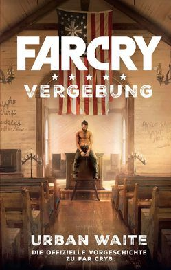 Far Cry 5: Vergebung von Kasprzak,  Andreas, Toneguzzo,  Tobias, Waite,  Urban