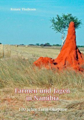 Farmen und Jagen in Namibia von Thullesen,  Renate