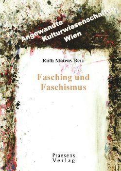 Fasching und Faschismus von Mateus-Berr,  Ruth