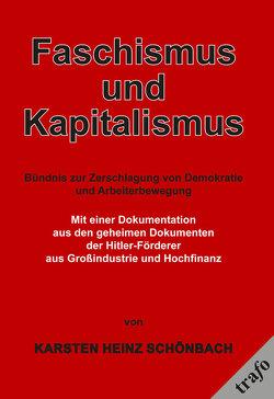 Faschismus und Kapitalismus. Bündnis zur Zerschlagung von Demokratie und Arbeiterbewegung von Schönbach,  Karsten Heinz