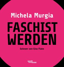 Faschist werden von Brandestini,  Julika, Flake,  Gisa, Murgia,  Michela