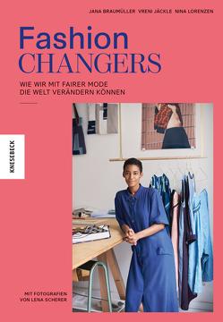 Fashion Changers – Wie wir mit fairer Mode die Welt verändern können von Braumüller,  Jana, Jäckle,  Vreni, Lorenzen,  Nina, Scherer,  Lena