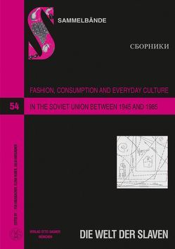 Fashion, Consumption and Everyday Culture in the Soviet Union between 1945 and 1985 von Hargaßner,  Julia, Hausbacher,  Eva, Huber,  Elena