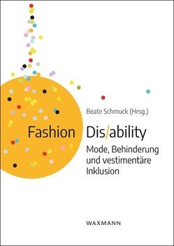 Fashion Dis/ability von Gottwald,  Claudia, Klepser,  Anke, Mentges,  Gabriele, Schmuck,  Beate, Tritschler,  Lea, Venohr,  Dagmar, Wegener,  Lena, Wolf,  Christine