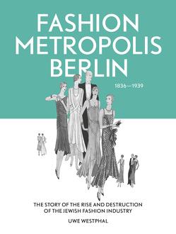 Fashion Metropolis Berlin 1836 – 1939 von Westphal,  Uwe