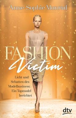 Fashion Victim – Licht und Schatten des Modelbusiness: Ein Topmodel berichtet von Blum,  Katrin, Monrad,  Anne-Sophie