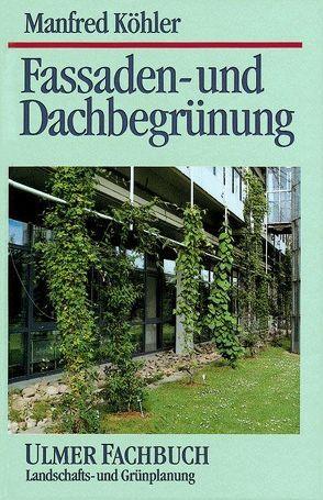 Fassaden- und Dachbegrünung von Barth,  Georg, Brandwein,  Thorwald, Gast,  Dagmar, Joger,  Hans Günter, Köhler,  Manfred, Seitz,  Ute, Vowinkel,  Klaus