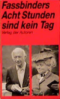 Acht Stunden sind kein Tag von Fassbinder,  Rainer Werner, Töteberg,  Michael
