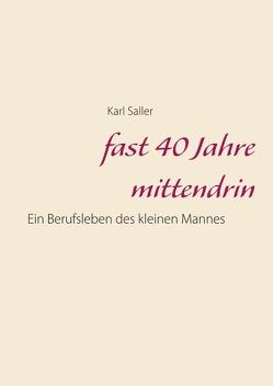 fast 40 Jahre mittendrin von Saller,  Karl