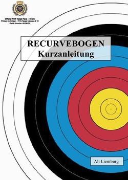 Fast alles über Bogenschießen / RECURVEBOGEN von Liemburg,  Alt